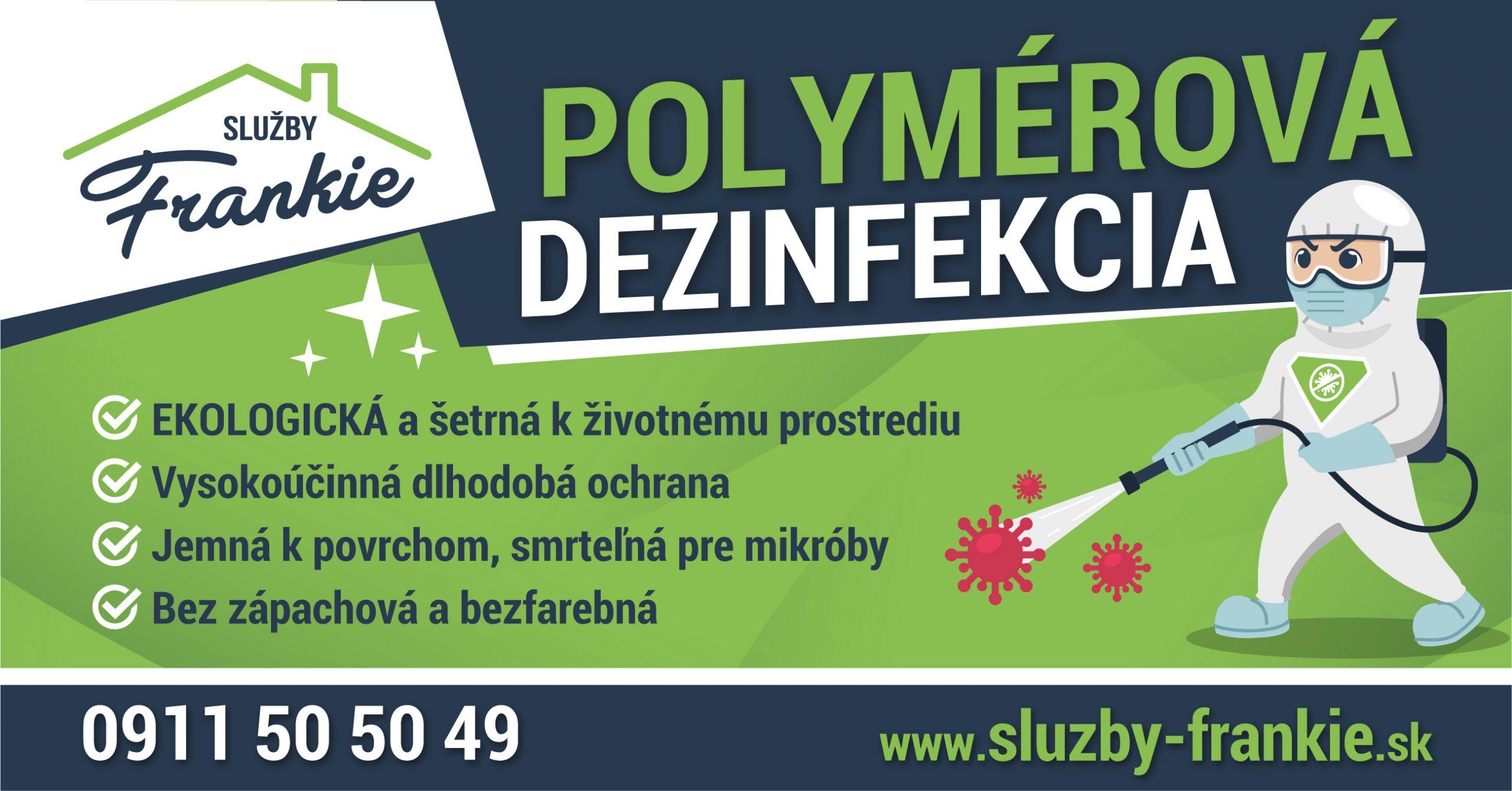 Polymérová dezinfekcia Levice Služby Frankie ekologická a šetrná k životnému prostrediu, vysokoúčinná a dlhodobá ochrana. Jemná k povrchom a smrteľná pre mikróby. Dezinfekcia je bez zápachu a je bezfarebná.